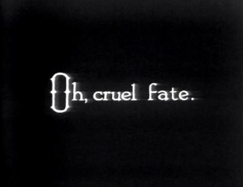 Oh, cruel fate